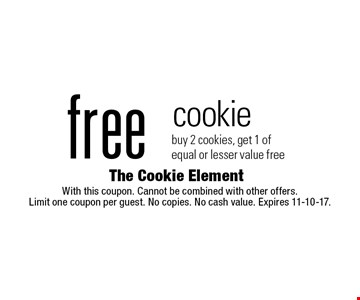 Free cookie. Buy 2 cookies, get 1 of equal or lesser value free. With this coupon. Cannot be combined with other offers. Limit one coupon per guest. No copies. No cash value. Expires 11-10-17.