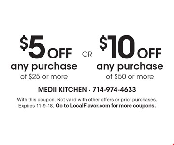 $10 off any purchase of $50 or more OR $5 off any purchase of $25 or more With this coupon. Not valid with other offers or prior purchases. Expires 11-9-18. Go to LocalFlavor.com for more coupons.