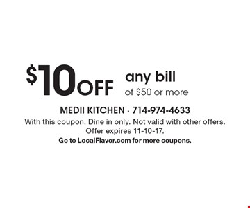 $10 Off any bill of $50 or more. With this coupon. Dine in only. Not valid with other offers. Offer expires 11-10-17. Go to LocalFlavor.com for more coupons.