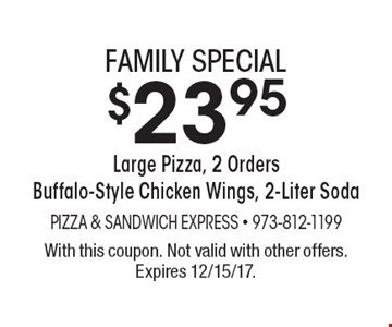 Family special $23.95 large pizza, 2 orders buffalo-style chicken wings, 2-liter soda. With this coupon. Not valid with other offers. Expires 12/15/17.