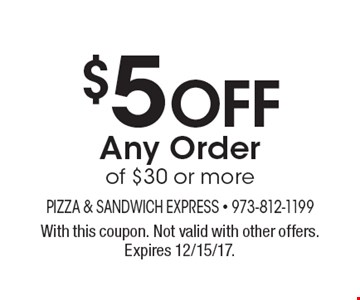 $5 off any order of $30 or more. With this coupon. Not valid with other offers. Expires 12/15/17.