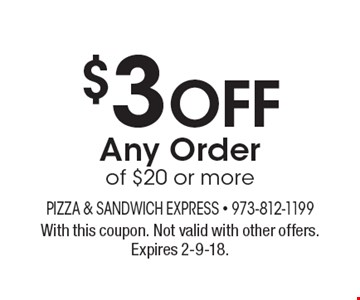$3 off Any Order of $20 or more. With this coupon. Not valid with other offers. Expires 2-9-18.