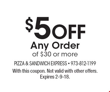 $5 off Any Order of $30 or more. With this coupon. Not valid with other offers. Expires 2-9-18.