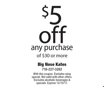 $5 off any purchase of $30 or more. With this coupon. Excludes wing special. Not valid with other offers. Excludes alcoholic beverages & specials. Expires 12/15/17.
