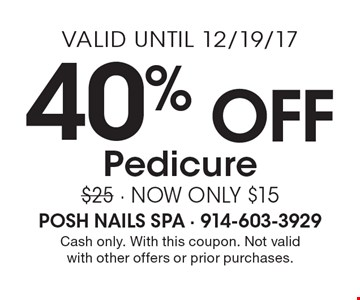 40% Off Pedicure $25 - NOW ONLY $15. Cash only. With this coupon. Not valid with other offers or prior purchases. Valid until 12/19/17.