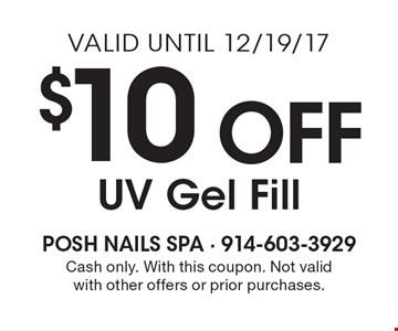$10 Off UV Gel Fill. Cash only. With this coupon. Not valid with other offers or prior purchases. Valid until 12/19/17