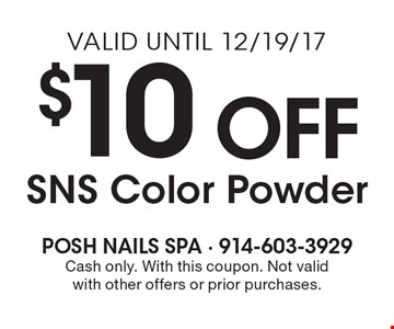 $10 Off SNS Color Powder. Cash only. With this coupon. Not valid with other offers or prior purchases. Valid until 12/19/17.