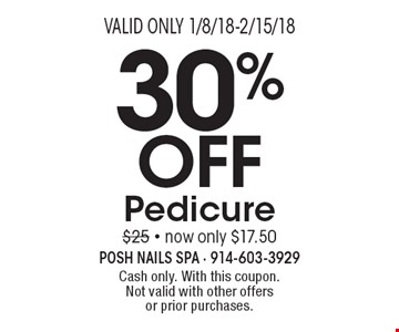 30% Off Pedicure $25 - now only $17.50. Cash only. With this coupon. Not valid with other offers or prior purchases. Valid only 1/8/18-2/15/18.