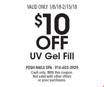$10 Off UV Gel Fill. Cash only. With this coupon. Not valid with other offers or prior purchases. Valid only 1/8/18-2/15/18.
