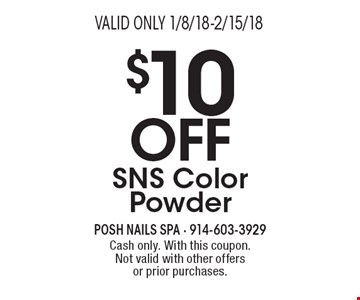 $10 Off SNS Color Powder. Cash only. With this coupon. Not valid with other offers or prior purchases. Valid only 1/8/18-2/15/18.