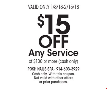 $15 Off Any Service of $100 or more (cash only). Cash only. With this coupon. Not valid with other offers or prior purchases. Valid only 1/8/18-2/15/18.