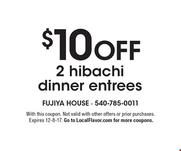 $10 OFF 2 hibachi dinner entrees. With this coupon. Not valid with other offers or prior purchases.Expires 12-8-17. Go to LocalFlavor.com for more coupons.