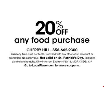 20% OFF any food purchase. Valid any time. One per table. Not valid with any other offer, discount or promotion. No cash value. Not valid on St. Patrick's Day. Excludes alcohol and gratuity. Dine in/to-go. Expires 4/30/18. MGR CODE: #37Go to LocalFlavor.com for more coupons.