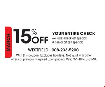 15% Off Your Entire Check excludes breakfast specials & senior citizen specials. With this coupon. Excludes holidays. Not valid with other offers or previously agreed upon pricing. Valid 3-1-18 to 3-31-18.