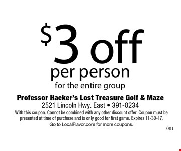 $3 off per person for the entire group. With this coupon. Cannot be combined with any other discount offer. Coupon must be presented at time of purchase and is only good for first game. Expires 11-30-17. Go to LocalFlavor.com for more coupons.