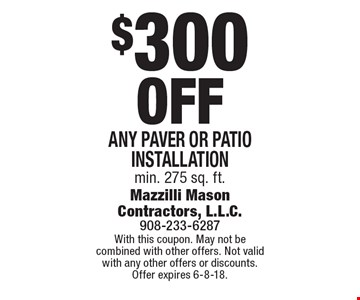 $300 Off Any paver or patio installation min. 275 sq. ft.. With this coupon. May not be combined with other offers. Not valid with any other offers or discounts. Offer expires 6-8-18.
