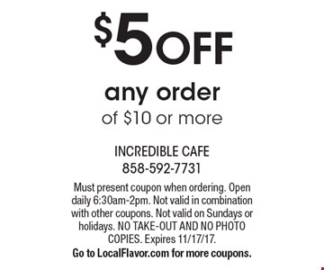 $5 OFF any order of $10 or more. Must present coupon when ordering. Open daily 6:30am-2pm. Not valid in combination with other coupons. Not valid on Sundays or holidays. NO TAKE-OUT AND NO PHOTO COPIES. Expires 11/17/17. Go to LocalFlavor.com for more coupons.