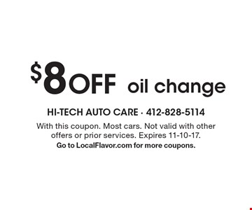 $8 OFF oil change. With this coupon. Most cars. Not valid with other offers or prior services. Expires 11-10-17. Go to LocalFlavor.com for more coupons.