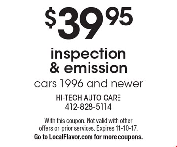 $39.95 inspection & emission cars 1996 and newer. With this coupon. Not valid with other offers orprior services. Expires 11-10-17. Go to LocalFlavor.com for more coupons.