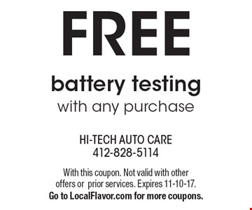 FREE battery testing with any purchase. With this coupon. Not valid with other offers orprior services. Expires 11-10-17. Go to LocalFlavor.com for more coupons.