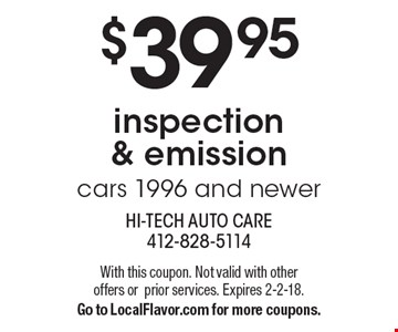 $39.95 inspection & emission cars 1996 and newer. With this coupon. Not valid with other offers orprior services. Expires 2-2-18. Go to LocalFlavor.com for more coupons.
