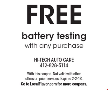 Free battery testing with any purchase. With this coupon. Not valid with other offers or prior services. Expires 2-2-18. Go to LocalFlavor.com for more coupons.