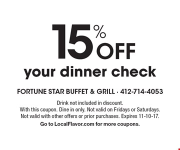 15% Off your dinner check. Drink not included in discount. With this coupon. Dine in only. Not valid on Fridays or Saturdays. Not valid with other offers or prior purchases. Expires 11-10-17. Go to LocalFlavor.com for more coupons.