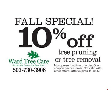 FALL SPECIAL! 10% off tree pruning or tree removal. Must present at time of order. One coupon per customer. Not valid with other offers. Offer expires 11-10-17.