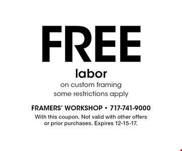 FREE labor on custom framing. Some restrictions apply. With this coupon. Not valid with other offers or prior purchases. Expires 12-15-17.