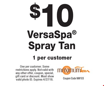 $10 VersaSpa Spray Tan 1 per customer. One per customer. Some restrictions apply. Not valid with any other offer, coupon, special, gift card or discount. Must show valid photo ID. Expires 4/27/18. NW103