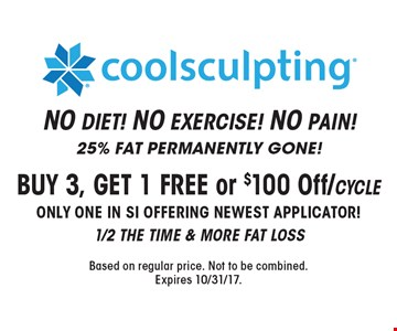 Coolsculpting® BUY 3, GET 1 FREE or $100 Off/cycle. Only one in SI offering newest applicator! 1/2 the time & more fat loss. 25% FAT PERMANENTLY GONE! NO DIET! NO EXERCISE! NO PAIN! Based on regular price. Not to be combined. Expires 10/31/17.