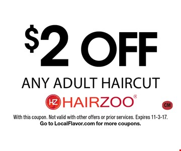 $2 off any adult haircut. With this coupon. Not valid with other offers or prior services. Expires 11-3-17. Go to LocalFlavor.com for more coupons. CM
