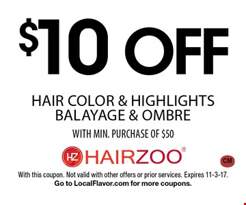 $10 off hair color & highlights, balayage & ombre with min. purchase of $50. With this coupon. Not valid with other offers or prior services. Expires 11-3-17. Go to LocalFlavor.com for more coupons. CM