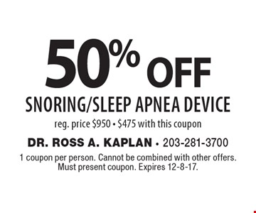 50% oFF Snoring/Sleep Apnea devicereg. price $950 - $475 with this coupon. 1 coupon per person. Cannot be combined with other offers. Must present coupon. Expires 12-8-17.