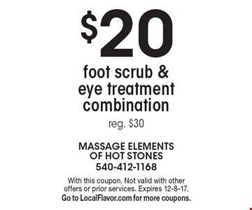 $20 foot scrub & eye treatment combination, reg. $30. With this coupon. Not valid with other offers or prior services. Expires 12-8-17. Go to LocalFlavor.com for more coupons.
