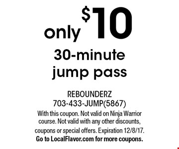 30-minute jump pass only $10. With this coupon. Not valid on Ninja Warrior course. Not valid with any other discounts, coupons or special offers. Expiration 12/8/17.Go to LocalFlavor.com for more coupons.