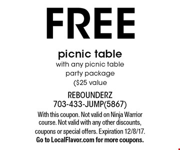 Free picnic table with any picnic table party package ($25 value. With this coupon. Not valid on Ninja Warrior course. Not valid with any other discounts, coupons or special offers. Expiration 12/8/17.Go to LocalFlavor.com for more coupons.
