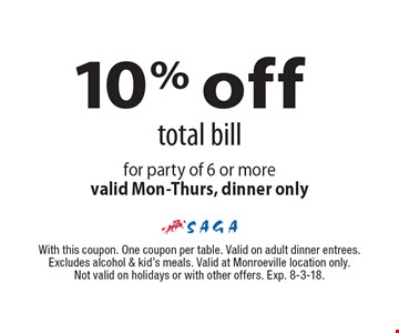 10% off total bill for party of 6 or more. Valid Mon-Thurs. Dinner only. With this coupon. One coupon per table. Valid on adult dinner entrees. Excludes alcohol & kid's meals. Valid at Monroeville location only. Not valid on holidays or with other offers. Exp. 8-3-18.