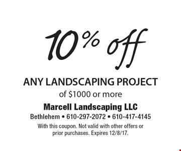 10% off any landscaping project of $1000 or more. With this coupon. Not valid with other offers or prior purchases. Expires 12/8/17.