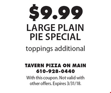 $9.99 large plain pie special, toppings additional. With this coupon. Not valid with other offers. Expires 3/31/18.