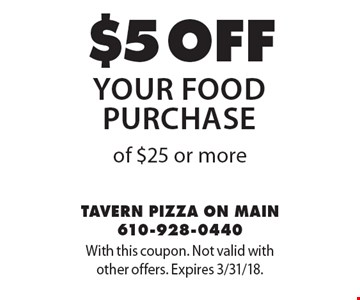 $5 off your food purchase of $25 or more. With this coupon. Not valid with other offers. Expires 3/31/18.