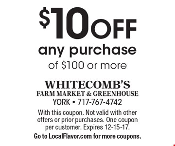 $10 OFF any purchase of $100 or more. With this coupon. Not valid with other offers or prior purchases. One coupon per customer. Expires 12-15-17. Go to LocalFlavor.com for more coupons.