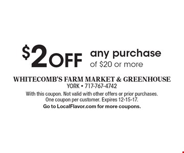 $2 OFF any purchase of $20 or more. With this coupon. Not valid with other offers or prior purchases. One coupon per customer. Expires 12-15-17. Go to LocalFlavor.com for more coupons.