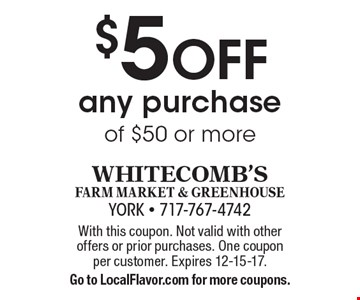 $5 OFF any purchase of $50 or more. With this coupon. Not valid with other offers or prior purchases. One coupon per customer. Expires 12-15-17. Go to LocalFlavor.com for more coupons.