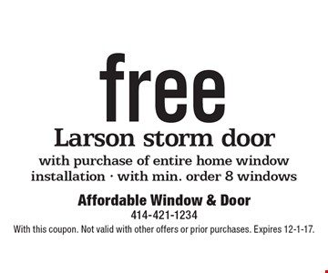 Free Larson storm door with purchase of entire home window installation - with min. order 8 windows. With this coupon. Not valid with other offers or prior purchases. Expires 12-1-17.