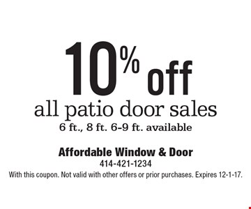10% off all patio door sales 6 ft., 8 ft. 6-9 ft. available. With this coupon. Not valid with other offers or prior purchases. Expires 12-1-17.