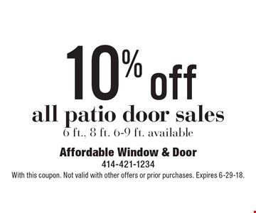 10% off all patio door sales 6 ft., 8 ft. 6-9 ft. available. With this coupon. Not valid with other offers or prior purchases. Expires 6-29-18.
