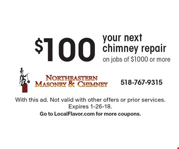 $100 Off your next chimney repair on jobs of $1000 or more. With this ad. Not valid with other offers or prior services. Expires 1-26-18. Go to LocalFlavor.com for more coupons.