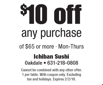 $10 off any purchase of $65 or more - Mon-Thurs. Cannot be combined with any other offer. 1 per table. With coupon only. Excluding tax and holidays. Expires 2/2/18.