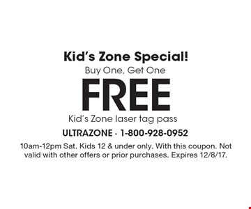 Kid's Zone Special! Buy One, Get One Free - Kid's Zone laser tag pass. 10am-12pm Sat. Kids 12 & under only. With this coupon. Not valid with other offers or prior purchases. Expires 12/8/17.